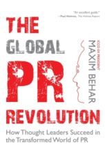 The Global PR Revolution : How Thought Leaders Succeed in the Transformed World of PR
