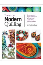 The Art of Modern Quilling : Contemporary Paper Techniques & Projects for Captivating Quilled Designs