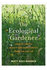 The Ecological Gardener : How to Create Beauty and Biodiversity from the Soil Up