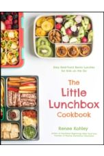 The Little Lunchbox Cookbook : Easy Real-Food Bento Lunches for Kids on the Go