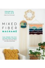 Mixed Fiber Macrame : Create Handmade Home Decor with Unique, Modern Techniques Featuring Colorful Wool Roving, Ribbons, Cords, Raffia and Rattan Baskets