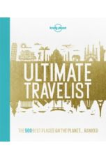 Lonely Planet's Ultimate Travelist : The 500 Best Places on the Planet...Ranked