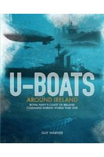 U-boats Around Ireland : The Story of the Royal Navy's Coast of Ireland Command in the First World War