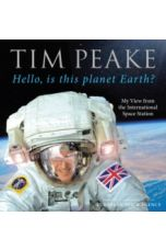 Hello, is this planet Earth? : My View from the International Space Station (Official Tim Peake Book)
