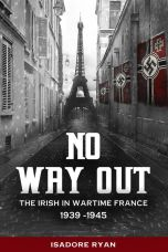 No Way Out: The Irish in Wartime France, 1939-1945