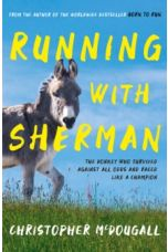 Running with Sherman : The Donkey Who Survived Against All Odds and Raced Like a Champion