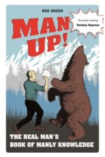 Man Up! : The Real Man's Book of Manly Knowledge