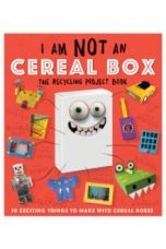 I Am Not A Cereal Box - The Recycling Project Book : 10 Exciting Things to Make with Cereal Boxes