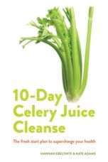 10-day Celery Juice Cleanse : The fresh start plan to supercharge your health
