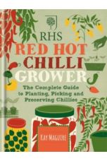 RHS Red Hot Chilli Grower : The complete guide to planting, picking and preserving chillies