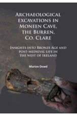 Archaeological excavations in Moneen Cave, the Burren, Co. Clare : Insights into Bronze Age and post-medieval life in the west of Ireland