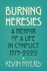 Burning Heresies : A Memoir of a Life in Conflict, 1979-2020