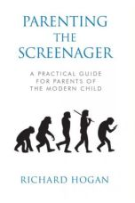 Parenting the Screenager : A Practical Guide for Parents of the Modern Child