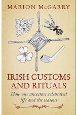 Irish Customs and Rituals : How Our Ancestors Celebrated Life and the Seasons