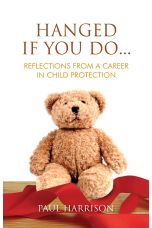 Hanged If You Do... : Reflections from a Career in Child Protection