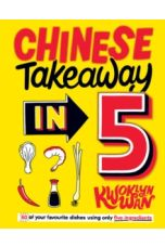 Chinese Takeaway in 5 : 80 of Your Favourite Dishes Using Only Five Ingredients