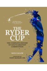 The Ryder Cup : The Complete History of Golf's Greatest Competition
