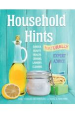 Household Hints, Naturally : Garden, Beauty, Health, Cooking, Laundry, Cleaning