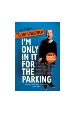 I'm Only In It for the Parking : Life and laughter from the priority seats