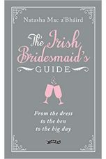 Irish Bridesmaid's Guide: From the dress to the hen to the big day
