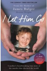 I Let Him Go : The heartbreaking book from the mother of James Bulger