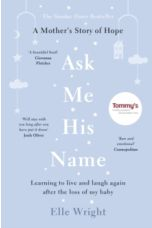Ask Me His Name : Learning to live and laugh again after the loss of my baby
