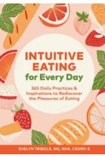 Intuitive Eating for Every Day : 365 Daily Practices & Inspirations to Rediscover the Pleasures of Eating