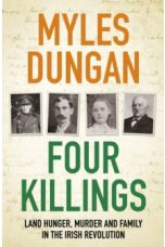 Four Killings : Land Hunger, Murder and A Family in the Irish Revolution