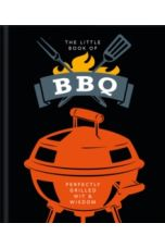 The Little Book of BBQ : Get fired up, it's grilling time!