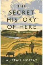 The Secret History of Here : A Year in the Valley
