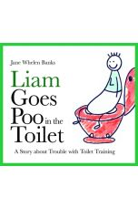 Liam Goes Poo in the Toilet : A Story About Trouble with Toilet Training