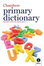 Chambers Primary Dictionary - Specially written for pupils aged 7+