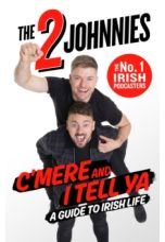 C'mere and I Tell Ya : The 2 Johnnies Guide to Irish Life