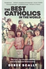 The Best Catholics in the World : The Irish, the Church and the End of a Special Relationship