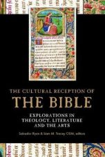 The cultural reception of the Bible : Explorations in theology, literature and the arts