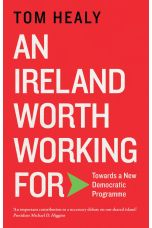 An Ireland Worth Working For : Towards a New Democratic Program