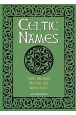Celtic Names : The Meaning, History and Mythology