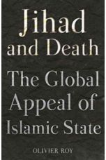 The Jihad and Death : The Global Appeal of Islamic State