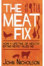 The Meat Fix : How a Lifetime of Healthy Eating Nearly Killed Me