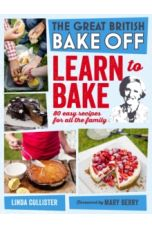 Great British Bake Off: Learn to Bake : 80 easy recipes for all the family