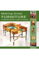 Making Great Furniture : 30 Inspiring Projects from Top Makers