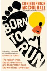Born to Run : The hidden tribe, the ultra-runners, and the greatest race the world has never seen