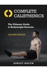 Complete Calisthenics : The Ultimate Guide to Bodyweight Exercise Second Edition