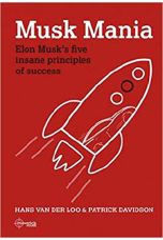 Musk Mania : Elon Musk's five insane principles of success