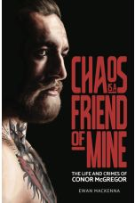 Chaos is a Friend of Mine: The Life and Crimes of Conor McGregor