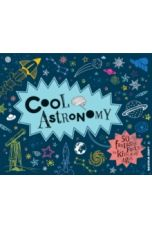 Cool Astronomy : 50 fantastic facts for kids of all ages