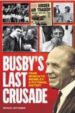 Busby's Last Crusade : From Munich to Wembley: A Pictorial History (Hardback)