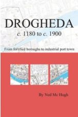 Drogheda c. 1180 to c. 1900: from fortified boroughs to industrial port town