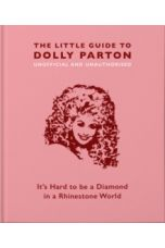 The Little Guide to Dolly Parton : It's Hard to be a Diamond in a Rhinestone World