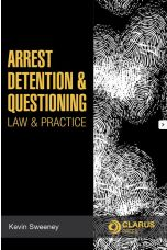 Arrest, Detention and Questioning: Law and Practice